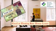 fixed or floating rate home loans - Fixed or Floating Rate Home Loans